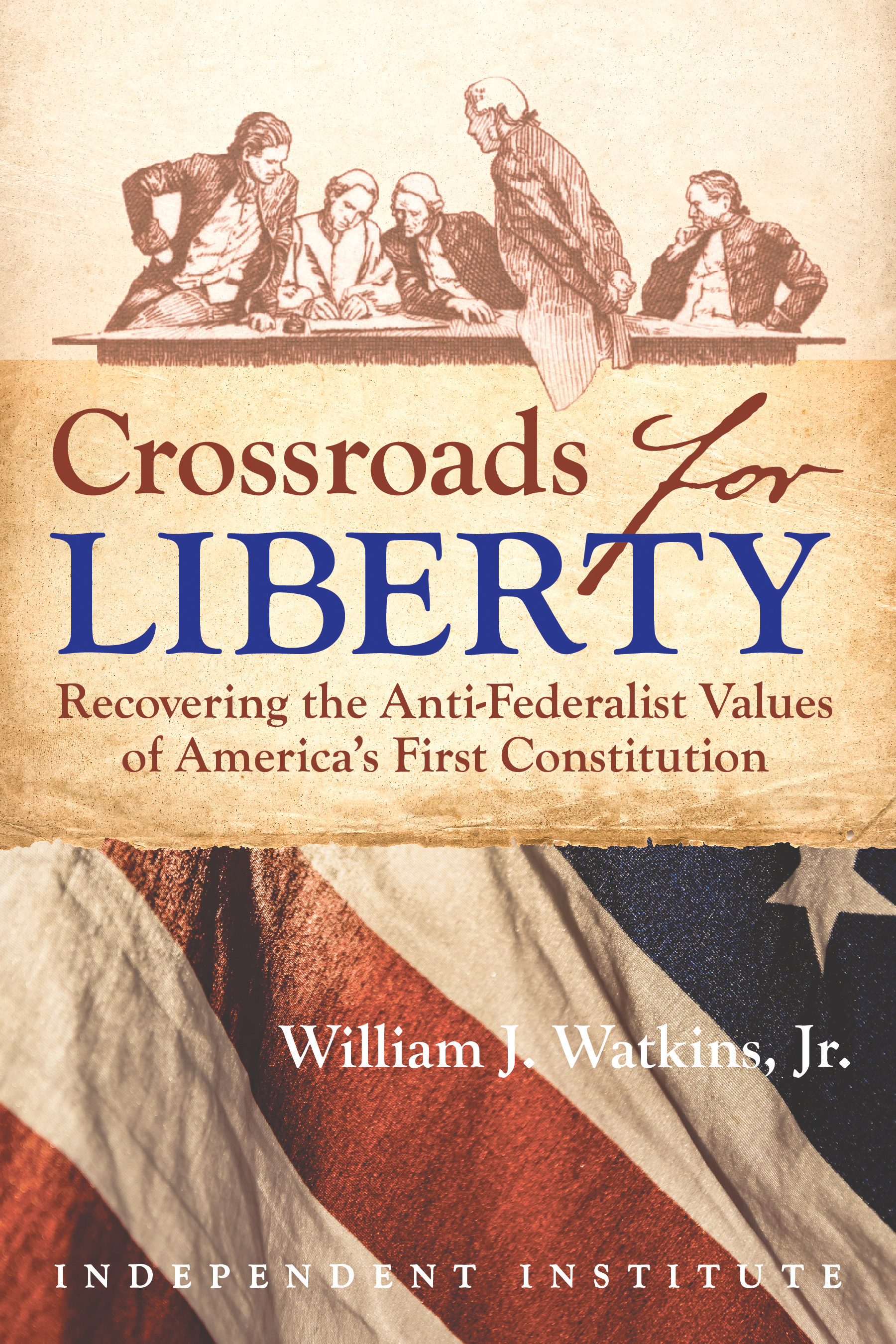 crossroads for liberty recovering the anti federalist values of recovering the anti federalist values of america s first constitution